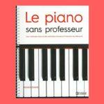 Le piano sans professeur -Editions de l'homme - 2015