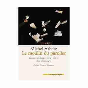 Livre Le Moulin du parolier : guide pratique pour écrire des chansons de Michel Arbatz